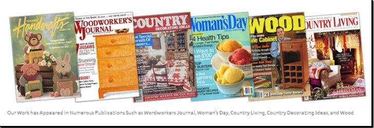 Our Work has Appeared in Numerous Publications Such as Wordworkers Journal, Woman's Day, Country Living, Country Decorating Ideas, and Wood